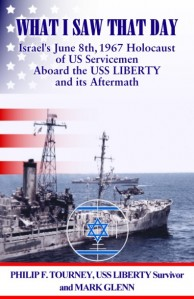 """What I Saw That Day…Israel's 1967 Holocaust of American Servicemen Aboard The USS Liberty And Its Aftermath"""" by USS Liberty Survivor Phil Tourney"""