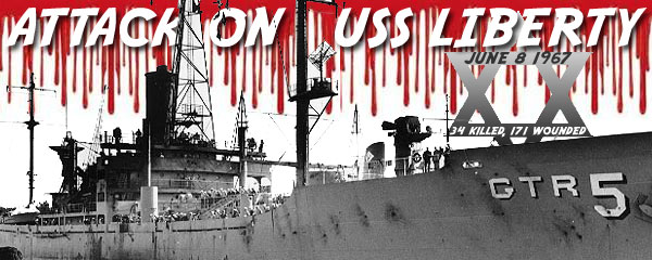 USS Liberty Attacked by Israel on June 8, 1967 - 34 Murdered, 171 Wounded