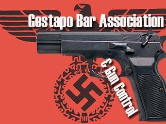 Gestapo Bar Association & Gun Control