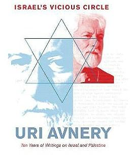 Uri Avnery: ten years of writings on Israel and Palestine